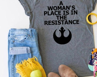 A Woman's Place is in the Resistance Shirt // Rebel Shirt // Girl Power Shirt // Resistance // Women's Rights // Protest Shirt