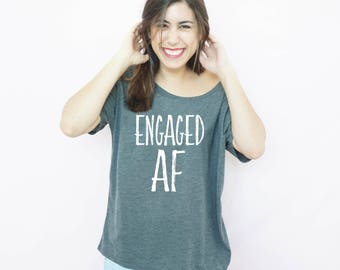 Engaged AF, Engagement Gift, Bride To Be Shirt, Slouch Top, Wedding Shirts, Newly Engaged, Fiance Top, Soon To Be Bride