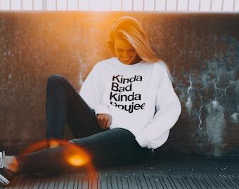 Kinda Bad Kinda Boujee Sweater - Kinda Bad Kinda Boujee Sweatshirt - Funny Sweatshirt - Bad and Boujee Shirt