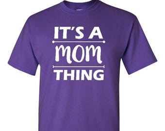 Mom Gift, Mom t-shirt, Mothers Day Gift, Mom Shirt, mother gift, mother t-shirt, Gift For Her, Gift For Her,  It's A Mom Thing Shirt