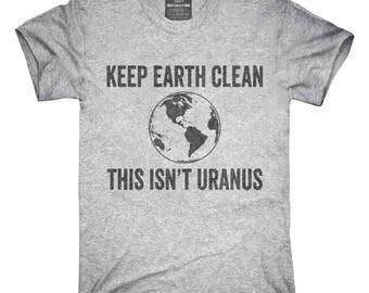 Keep Earth Clean This Isn't Uranus T-Shirt, Hoodie, Tank Top, Gifts