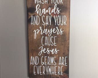 Wash your hands and say your prayers cause Jesus ans germs are everywhere wood sign / bathroom sign / 9.25x20in /