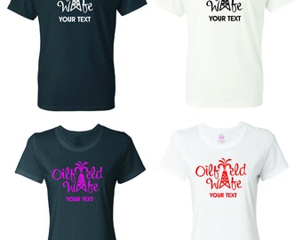 Oilfield Wife  T-shirt with custom text(optional)