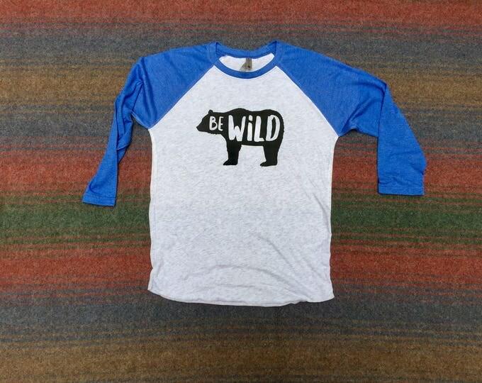 Be Wild Bear Raglan- Unisex Adult Clothing- Women's Shirt- Men's Shirt- Raglan Shirts- Long Sleeve Shirts- Fall Shirt- Hiking Shirt- Bear
