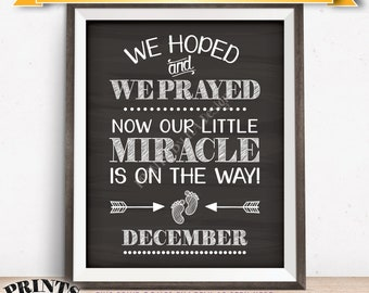 Pregnancy Announcement, Hoped & Prayed Now Our Little Miracle is on the Way in DECEMBER Dated Chalkboard Style PRINTABLE Reveal Sign <ID>