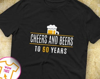 Cheers and Beers to 60 Years Shirt, 60th Birthday Shirt, 60th bday, 60th birthday gift, Funny 60th Shirt, 60 Years old, Cheers to 60 Years