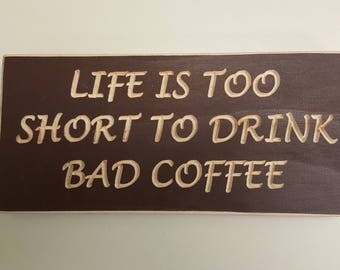 Life is too short to drink bad coffee