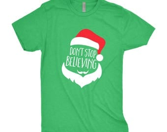 Don't Stop Believing Santa Tee - Santa Tshirt - Christmas Shirt - Santa Shirt - Christmas - Believe in Santa - Holiday Shirt - Believe Shirt
