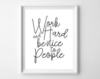 Work Hard Be Nice to People Print, PRINTABLE Art, Black and White, Inspirational Quote, Modern Minimal Quote, Work Hard Printable