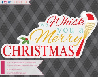 We Whisk You a Merry Christmas - SVG, PNG and DXF for Printing and Cutting