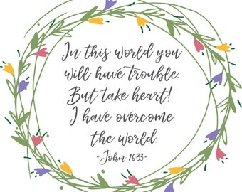In this world you will have trouble. But take heart! I have overcome the world - John 16:33 Digital Print