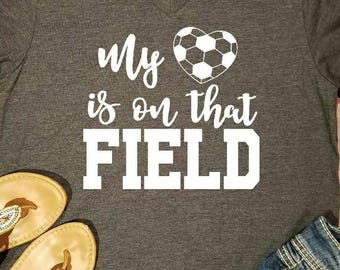 My Heart is on that Field, Soccer Mom Shirt, Soccer Shirt, Mom Shirt, Soccer Mom Tshirt, Mom Tank, Soccer Tank, Soccer Tshirt, Sport Mom Tee