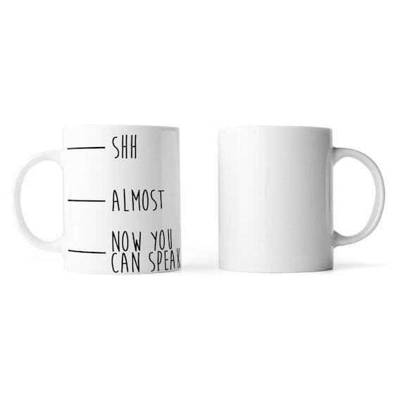 Shh, almost, now you can speak mug - Funny mug - Rude mug - Mug cup 4P025