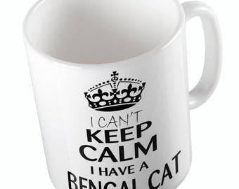 I Cant Keep Calm I Have A BENGAL CAT mug