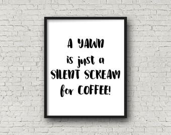 A Yawn Is A Silent Scream For Coffee, Coffee Sign, Kitchen Decor, Kitchen Signs, Typography Print, Kitchen Wall Art, Coffee, Black and White