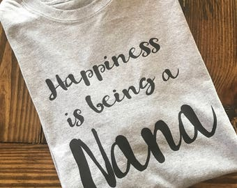 Mom shirt, mamaw shirt, mothers day shirt, nana shirt, grandma shirt, Nana shirt, happiness is being a nana shirt