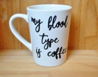Coffee lover gift - My blood type is coffee Coffee Mug - funny mug - birthday gift