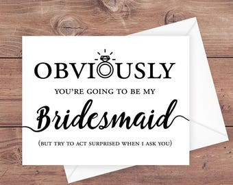 Will you be my bridesmaid card - obviously you're going to be my bridesmaid - funny be my bridesmaid wedding card - PRINTABLE