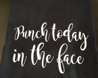 "Short sleeve ""Punch today in the face"" T-SHIRT/Unisex T-Shirt/Multiple Colors/Pre-shrunk Cotton/"
