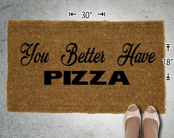 You Better Have PIZZA Coir Doormat - 18x30 - Welcome Mat - House Warming - Mud Room - Gift - Custom