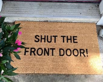 Shut the Front Door doormat, Doormats with Sayings, Funny Doormats, Door mat, custom doormat, outdoor mats, welcome mats, outdoor rugs