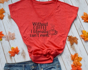 without coffee i literally can't even t-shirt Mom Life Tshirt- Funny Mom Shirts- Shirts for Moms- funny coffee shirt- funny coffee mom shirt