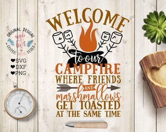 Campfire svg, Welcome to our campfire where friends and Marshmallows get toasted together SVG, DXF, PNG, Campers svg, Camping svg, camp svg