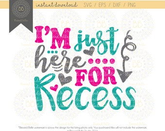 Back to school SVG, school svg, I'm just here for recess svg, eps, dxf, png file, Silhouette, Cricut
