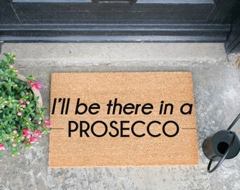 I'll be there in a prosecco doormat - 60x40cm - Prosecco Gift - Alcohol