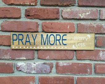 Pray More Worry Less, Rustic Custom Sign, Country Decor, Rustic Decor, Rustic Wood Sign, Rustic Wall Decor, Wood Sign, Wall Art, Mantle Art