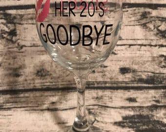 Kissing her 20's goodbye wine glass - birthday wine glass - funny birthday glass - kissing 20's goodbye - milestone birthday glass