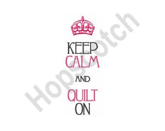 Keep Calm And Quilt On - Machine Embroidery Design