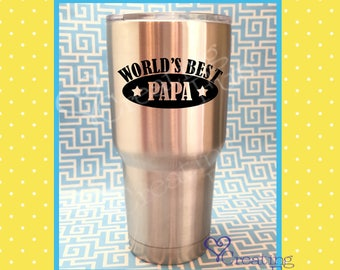 Worlds Best Dad Papa Father Decal | YOU CHOOSE the saying | Fathers Day Decal | Yeti Decal | Yeti Tumbler Decal |Ozark Tumbler Decal | Ozark