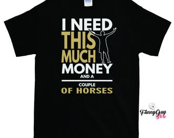 I Need Money And Horses T-shirt - Gift For Horse Lovers
