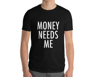 Money Needs Me Short-Sleeve T-Shirt | Funny Hipster Slogan Tee
