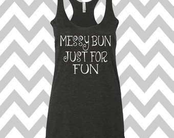 Messy Bun Just For Fun Racerback Tri Blend Tank Top  Messy Hair Top Gym Tank Top Workout Tank Fitness Tank Top Knot Hair