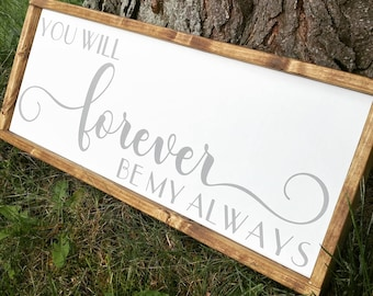 You will forever be my always sign, Valentines day decor, wedding sign, over the bed sign, bedroom sign, bedroom decor, Valentine's day sign