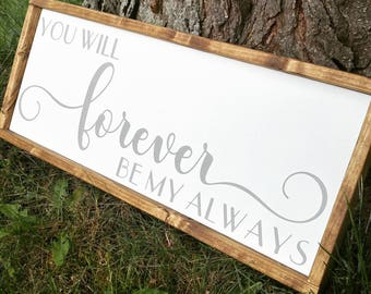 You will forever be my always sign, master bedroom decor, wedding sign, over the bed sign, bedroom sign, bedroom decor, gifts for her