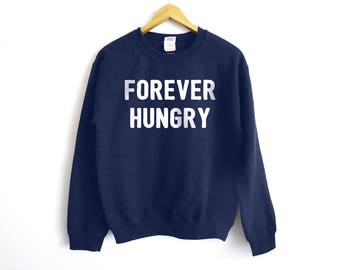 Forever Hungry Sweater | Cool Sweater | Funny Sweater | Trendy Sweater | Lazy Sweater | Food Sweater | Gift Sweater | Hungry Sweater