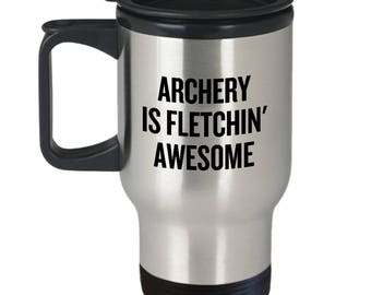 Funny Archery Travel Mug - Archer Gift Idea - Archery Is Fletchin' Awesome