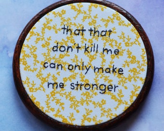 "That That Don't Kill Me Can Only Make Me Stronger embroidery art lettering in 5"" hoop. Home decor; embroidered art; Kanye West lyrics"