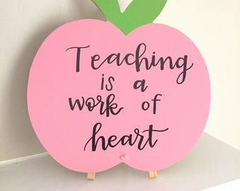 """Teacher Gift! """"Teaching is a work of heart"""" - Hand-lettered, easel stand, desk sign and decoration"""