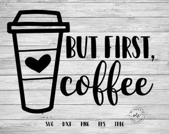 But First Coffee SVG, But First, Coffee Quotes, Cover Svgs, Coffee Lover Sayings, Cricut, Silhouette, Cut Files, svg, dxf, png, eps, jpeg