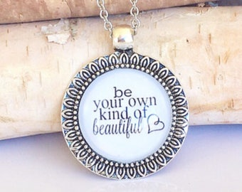 Circle Pendant Necklace - Be Your Own Kind of Beautiful - Inspirational Quote Necklace - Silver Charm Necklace - Gift for Her - Unique Gift
