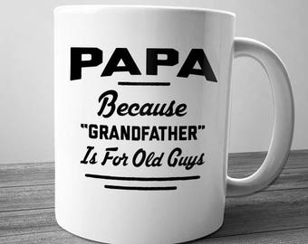 Papa Because Grandfather Is For Old Guys Mug, Papa Coffee Cup, XMAS Gift for Co Worker, Humor Funny Mug Birthday Christmas Gift Idea