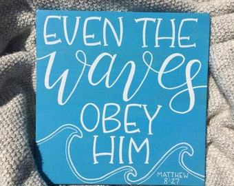 Even the Waves Obey Him - wood sign