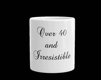Over 40 and Irresistible White Glossy Mug for Women over 40