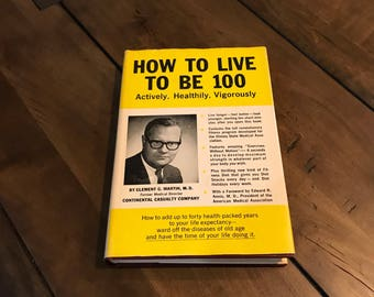 How To Live To Be 100 Book - Actively Healthily Vigorously Book By Clement Martin MD - Live Long Book