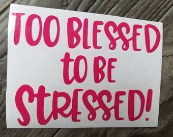 Too Blessed To Be Stressed Vinyl Decal