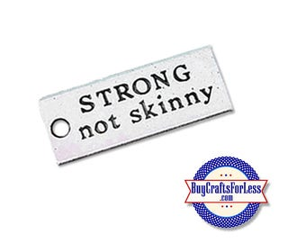 "STRONG Charms, ""Strong Not Skinny"", 6, 12, 24 pcs  ** FREE SHiPPiNG & DISCOUNTS*"